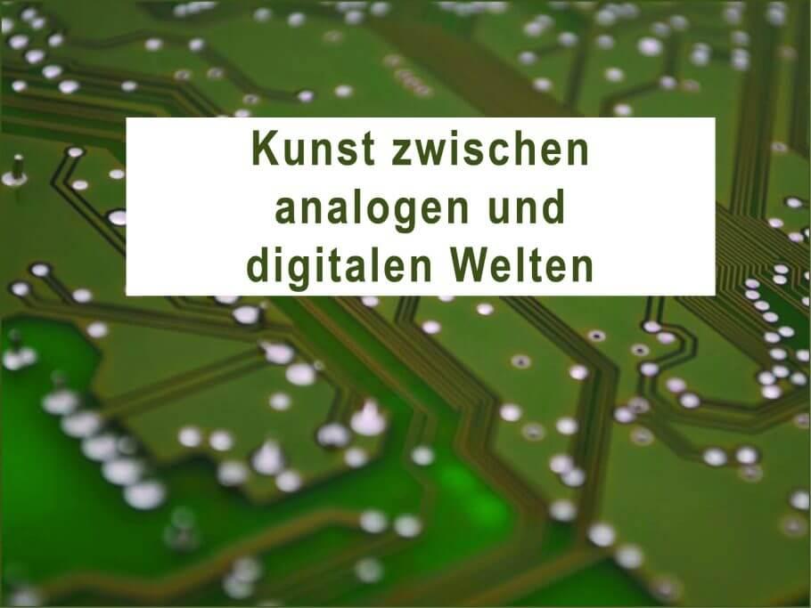 Kunst zwischen analogen und digitalen Welten